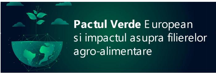 Pactul Verde European si impactul asupra filierelor agro-alimentare